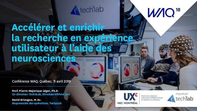 Prof. Pierre-Majorique Léger, Ph.D. Co-directeur Tech3Lab, Directeur ERPsim Lab David Brieugne, M.Sc. Responsable des opér...