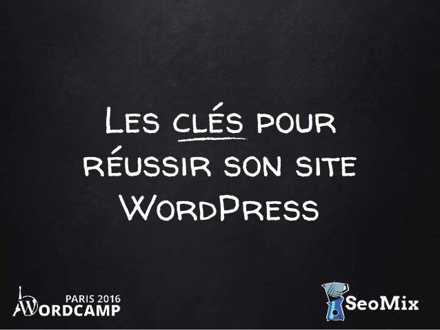 Les clés pour réussir son site WordPress