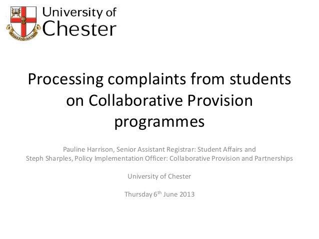 Processing complaints from studentson Collaborative ProvisionprogrammesPauline Harrison, Senior Assistant Registrar: Stude...