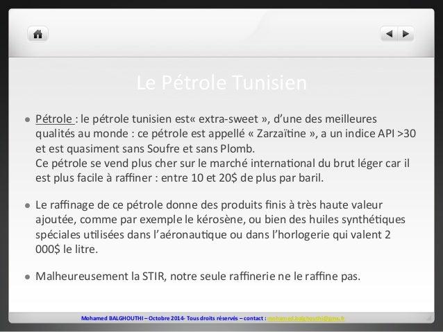 Le  Pétrole  Tunisien  l Pétrole  :  le  pétrole  tunisien  est«  extra-‐sweet  »,  d'une  des  meilleures  qualités  au...