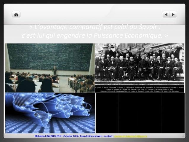 «  L'avantage  compara>f  est  celui  du  Savoir  :  c'est  lui  qui  engendre  la  Puissance  Economique.  »  Mohamed  BA...