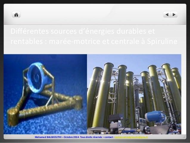 Différentes  sources  d'énergies  durables  et  rentables  :  marée-‐motrice  et  centrale  à  Spiruline  Mohamed  BALGHO...