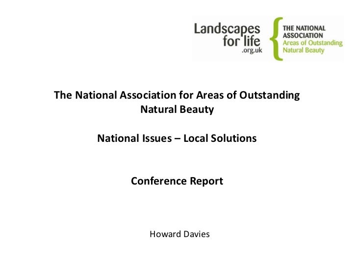 The National Association for Areas of Outstanding Natural BeautyNational Issues – Local SolutionsConference Report<br />Ho...