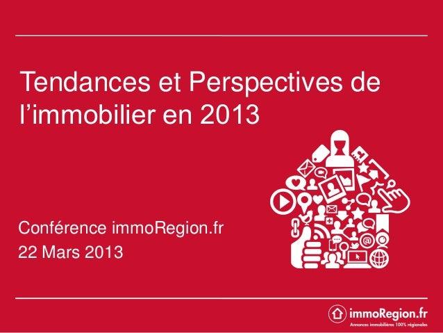 Tendances et Perspectives del'immobilier en 2013Conférence immoRegion.fr22 Mars 2013