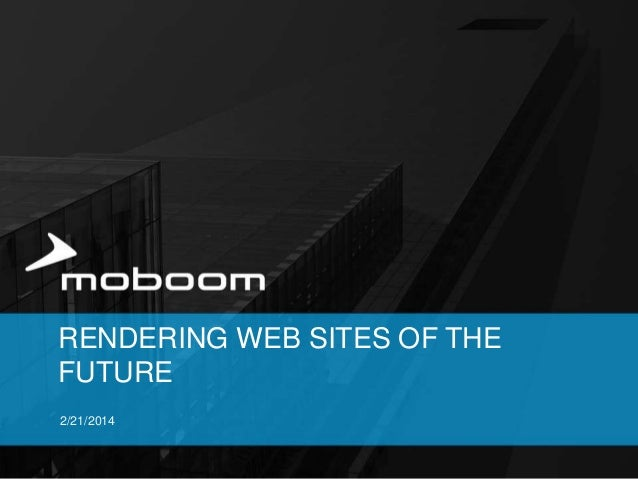 RENDERING WEB SITES OF THE FUTURE 2/21/2014
