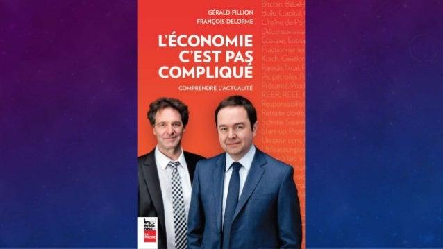 L'ÉCONOMIE, C'EST PAS COMPLIQUÉ (MAIS ÇA PEUT FACILEMENT LE DEVENIR!) FRANÇOIS DELORME 26 OCTOBRE 2016