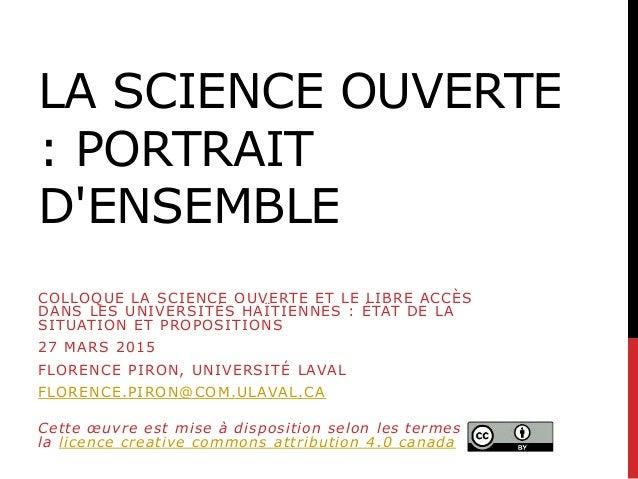 LA SCIENCE OUVERTE : PORTRAIT D'ENSEMBLE COLLOQUE LA SCIENCE OUVERTE ET LE LIBRE ACCÈS DANS LES UNIVERSITÉS HAÏTIENNES : É...