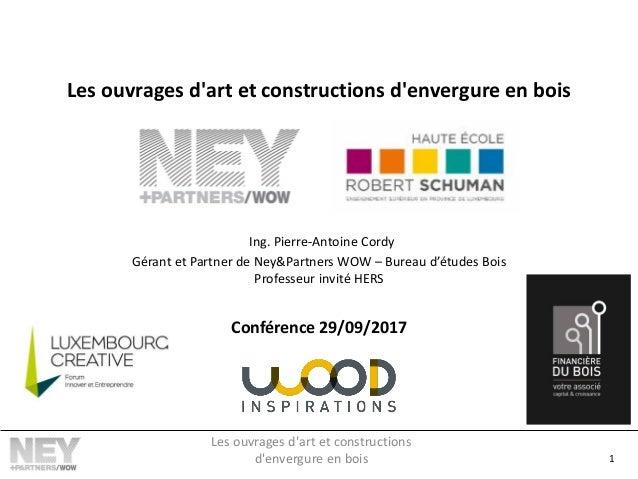 Les ouvrages d'art et constructions d'envergure en bois Ing. Pierre-Antoine Cordy Gérant et Partner de Ney&Partners WOW – ...