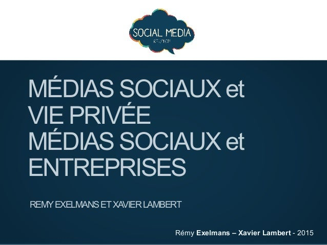 Rémy Exelmans – Xavier Lambert - 2015 MÉDIAS SOCIAUX et VIE PRIVÉE MÉDIAS SOCIAUX et ENTREPRISES REMYEXELMANSETXAVIERLAMBE...