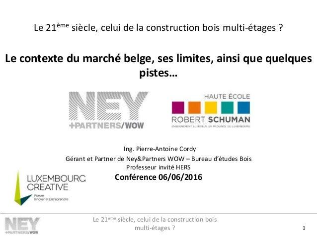 Le 21ème siècle, celui de la construction bois multi-étages ? Le contexte du marché belge, ses limites, ainsi que quelques...