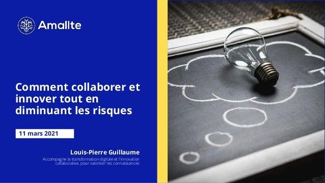 Comment collaborer et innover tout en diminuant les risques 11 mars 2021 Louis-Pierre Guillaume Accompagne la transformati...
