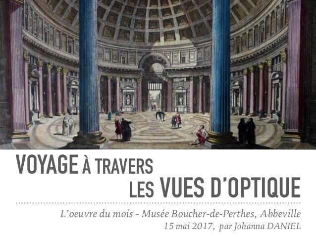 VOYAGEÀ TRAVERS L'oeuvre du mois - Musée Boucher-de-Perthes, Abbeville 15 mai 2017, par Johanna DANIEL LES VUES D'OPTIQUE