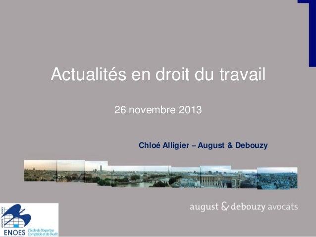 Actualités en droit du travail 26 novembre 2013 Chloé Alligier – August & Debouzy