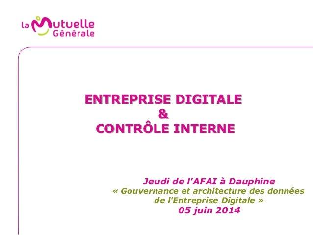 ENTREPRISE DIGITALE & CONTRÔLE INTERNE Jeudi de l'AFAI à Dauphine « Gouvernance et architecture des données de l'Entrepris...