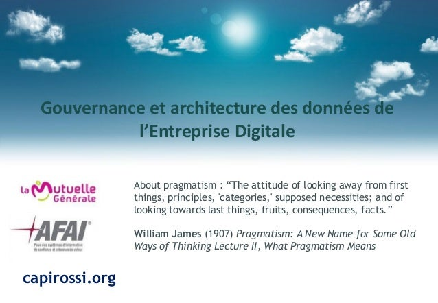 "Gouvernance et architecture des données de l'Entreprise Digitale About pragmatism : ""The attitude of looking away from fir..."