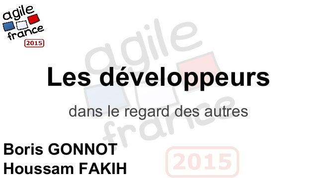 Les développeurs dans le regard des autres Boris GONNOT Houssam FAKIH