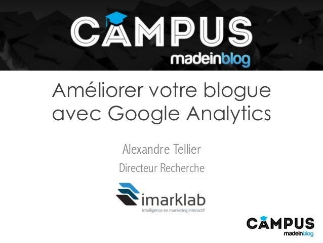 Améliorer votre blogue avec Google Analytics Alexandre Tellier Directeur Recherche