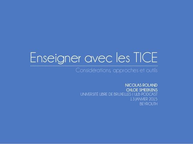 Enseigner avec les TICE Considérations, approches et outils NICOLAS ROLAND CHLOE SMEEKENS UNIVERSITÉ LIBRE DE BRUXELLES | ...