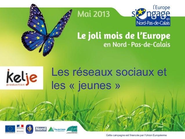 Cette campagne est financée par l'Union EuropéenneLes réseaux sociaux etles « jeunes »