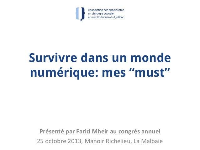 """Survivre dans un monde numérique: mes """"must""""  Présenté par Farid Mheir au congrès annuel 25 octobre 2013, Manoir Richelieu..."""
