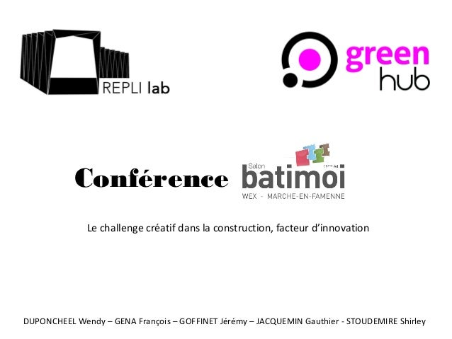 Conférence Le challenge créatif dans la construction, facteur d'innovation DUPONCHEEL Wendy – GENA François – GOFFINET Jér...