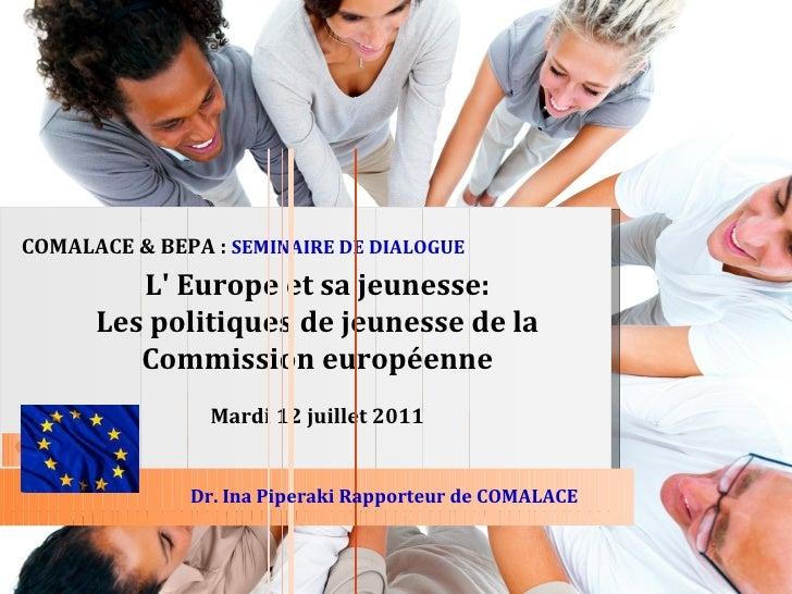 COMALACE & BEPA : SEMINAIRE DE DIALOGUE         L Europe et sa jeunesse:      Les politiques de jeunesse de la         Com...