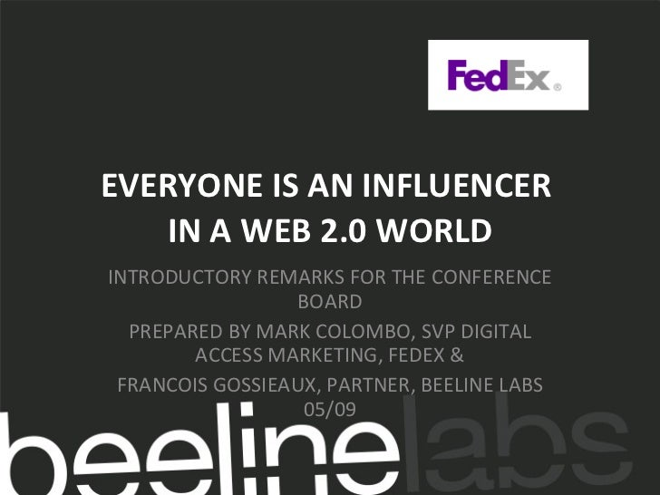 EVERYONE IS AN INFLUENCER  IN A WEB 2.0 WORLD INTRODUCTORY REMARKS FOR THE CONFERENCE BOARD PREPARED BY MARK COLOMBO, SVP ...