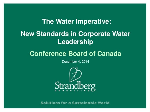 The Water Imperative: New Standards in Corporate Water Leadership Conference Board of Canada December 4, 2014