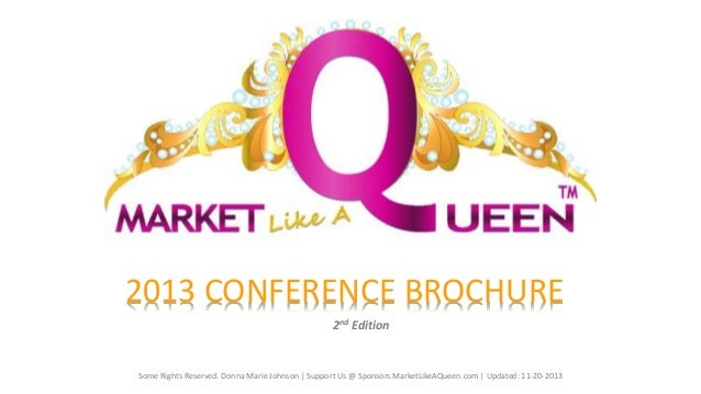 2013 CONFERENCE BROCHURE 2nd Edition  Some Rights Reserved. Donna Marie Johnson | Support Us @ Sponsors.MarketLikeAQueen.c...