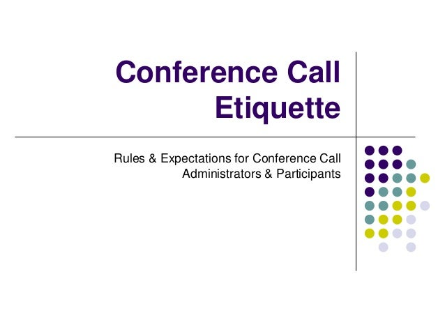 Conference Call Etiquette Rules & Expectations for Conference Call Administrators & Participants