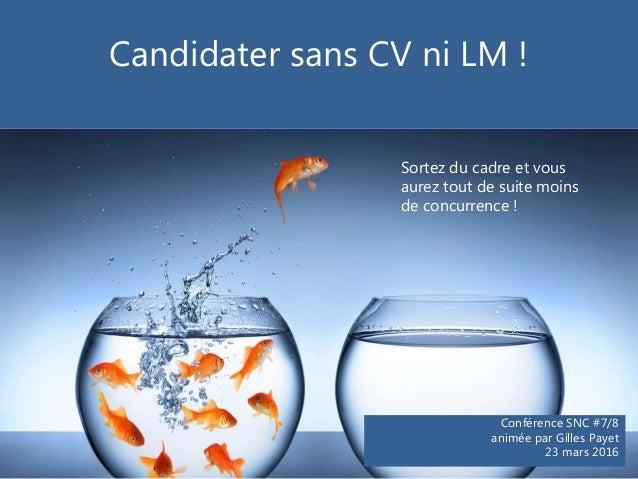 Candidater sans CV ni LM ! Sortez du cadre et vous aurez tout de suite moins de concurrence ! Conférence SNC #7/8 animée p...