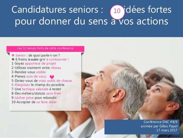 Conférence SNC #8/9 animée par Gilles Payet 17 mars 2017 Candidatures seniors : idées fortes pour donner du sens à vos act...