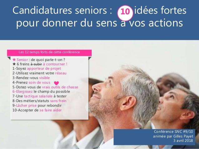 Conférence SNC #9/10 animée par Gilles Payet 3 avril 2018 Candidatures seniors : idées fortes pour donner du sens à vos ac...