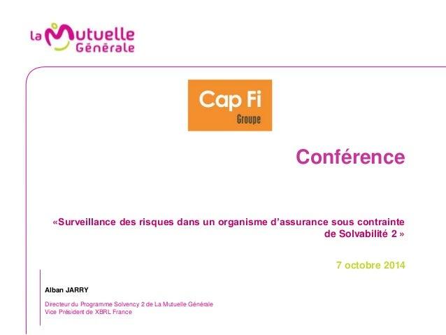 Conférence  «Surveillance des risques dans un organisme d'assurance sous contrainte  de Solvabilité 2 »  7 octobre 2014  A...