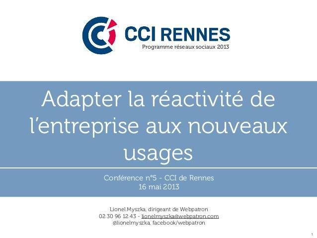 Adapter la réactivité del'entreprise aux nouveauxusagesConférence n°5 - CCI de Rennes16 mai 20131Programme réseaux sociaux...