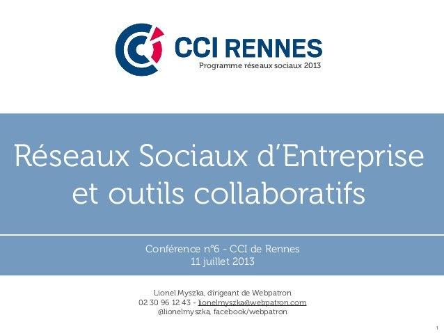 Réseaux Sociaux d'Entreprise et outils collaboratifs Conférence n°6 - CCI de Rennes 11 juillet 2013 1 Programme réseaux so...