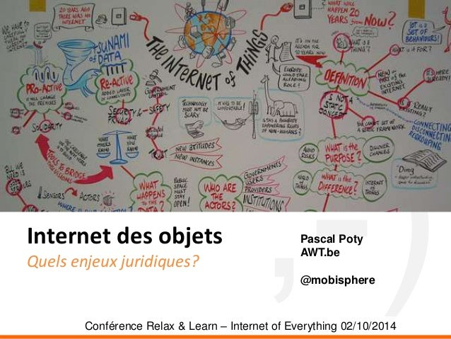 Internet des objets  Quels enjeux juridiques?  Pascal Poty  AWT.be  @mobisphere  Conférence Relax & Learn – Internet of Ev...