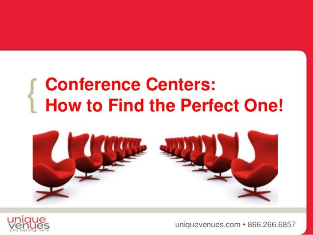 { uniquevenues.com • 866.266.6857 Conference Centers: How to Find the Perfect One!