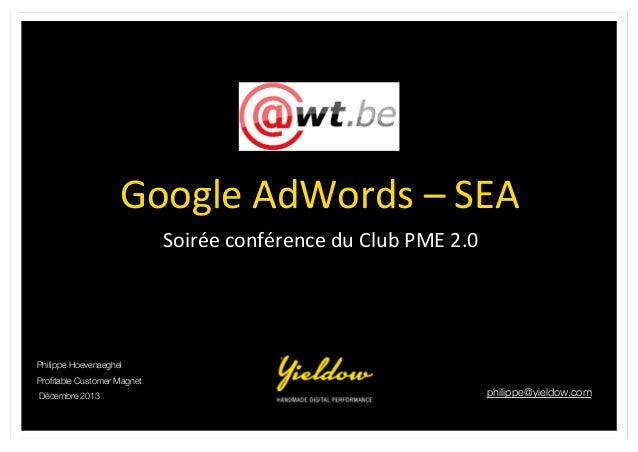 Google  AdWords  –  SEA   Soirée  conférence  du  Club  PME  2.0    Philippe Hoevenaeghel Profitable Cu...