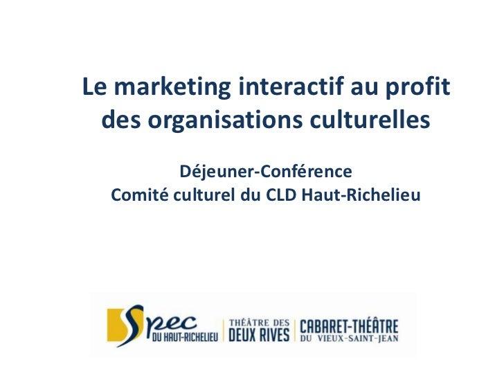 Le marketing interactif au profit  des organisations culturelles          Déjeuner-Conférence  Comité culturel du CLD Haut...