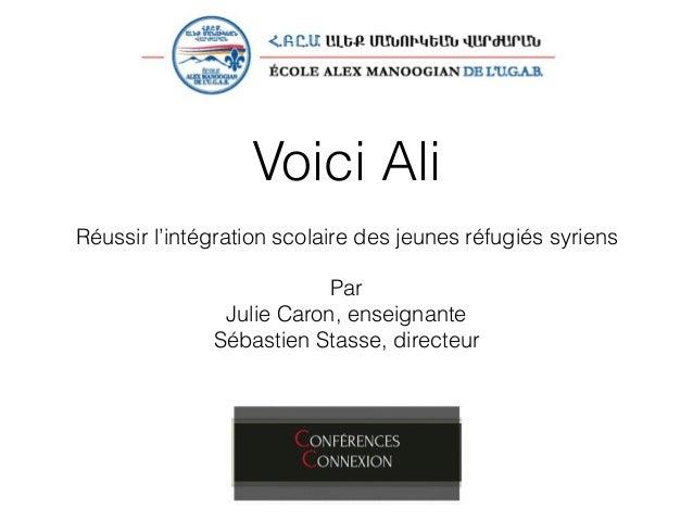 Voici Ali Réussir l'intégration scolaire des jeunes réfugiés syriens Par Julie Caron, enseignante Sébastien Stasse, direct...