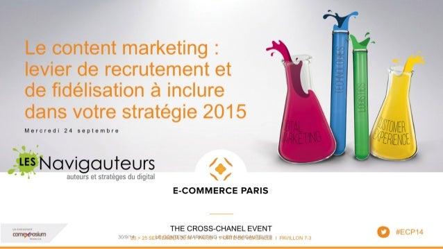 Conférence Les Navigauteurs - Salon e-commerce 2014 - Le content marketing : levier de recrutement et de fidélisation à in...