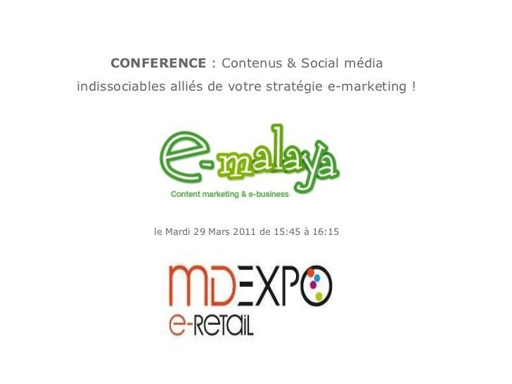 CONFERENCE : Contenus & Social média indissociables alliés de votre stratégie e-marketing ! le Mardi 29 Mars 2011 de 15:4...