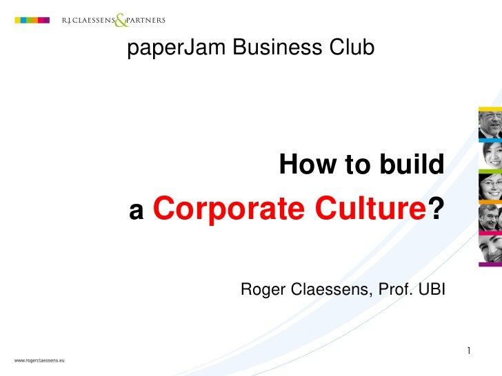 paperJam Business Club              How to builda Corporate Culture?          Roger Claessens, Prof. UBI                  ...