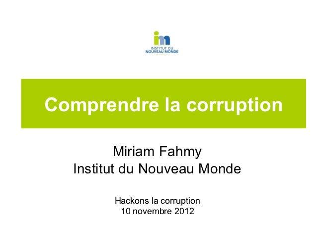 Comprendre la corruption          Miriam Fahmy  Institut du Nouveau Monde        Hackons la corruption         10 novembre...