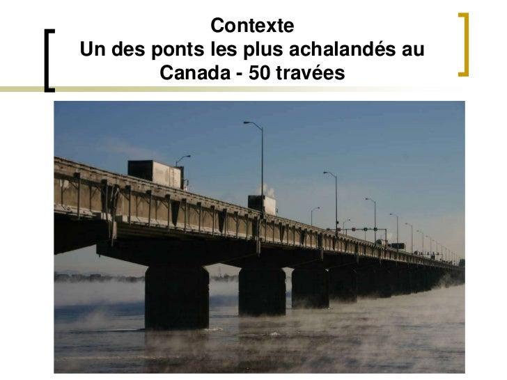 ContexteUn des ponts les plus achalandés au Canada - 50 travées<br />