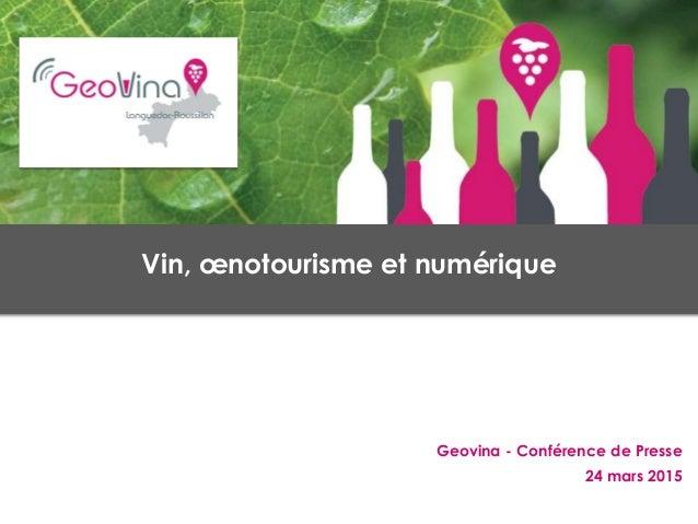 Geovina - Conférence de Presse 24 mars 2015 Vin, œnotourisme et numérique Geovina - Conférence de Presse 24 mars 2015