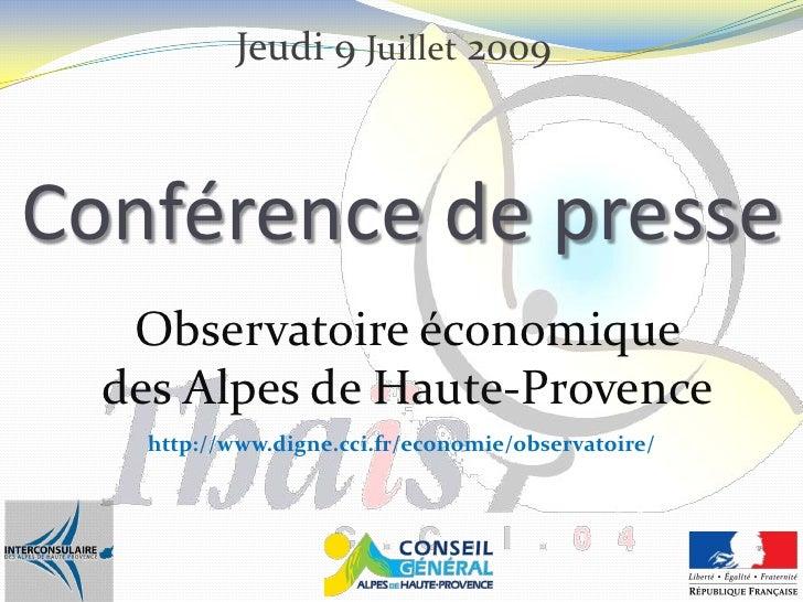 Jeudi 9 Juillet 2009    Conférence de presse    Observatoire économique   des Alpes de Haute-Provence     http://www.digne...