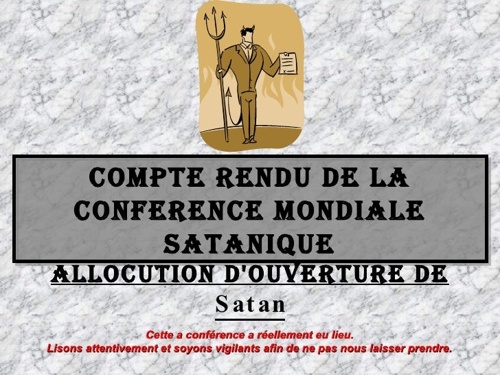 COMPTE RENDU DE LA CONFERENCE MONDIALE SATANIQUE Allocution d'ouverture de   Satan Cette a conférence a réellement eu lieu...