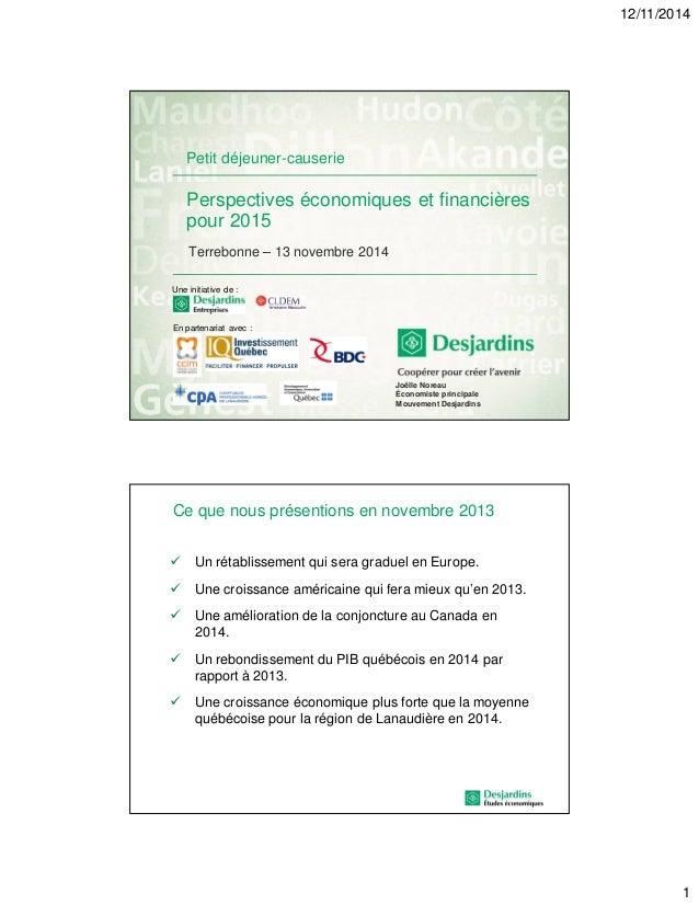 12/11/2014  1  Perspectives économiques et financières  pour 2015  Terrebonne – 13 novembre 2014  Joëlle Noreau  Économist...